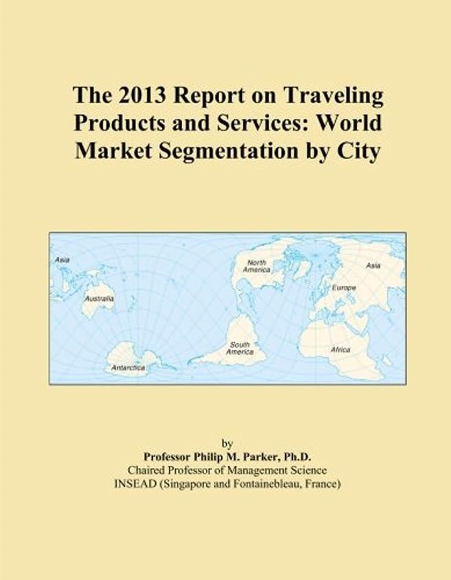 重要な略奪広がりThe 2013 Report on Traveling Products and Services: World Market Segmentation by City