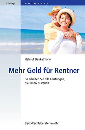 Mehr Geld für Rentner: So erhalten Sie alle Leistungen, die Ihnen zustehen (Beck-Rechtsberater im dtv 50722)