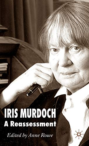 Iris Murdoch: A Reassessment