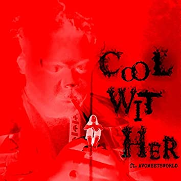 Cool Wit Her (feat. Avomeetsworld)