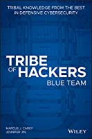 Tribe of Hackers Blue Team: Tribal Knowledge from the Best in Defensive Cybersecurity Front Cover