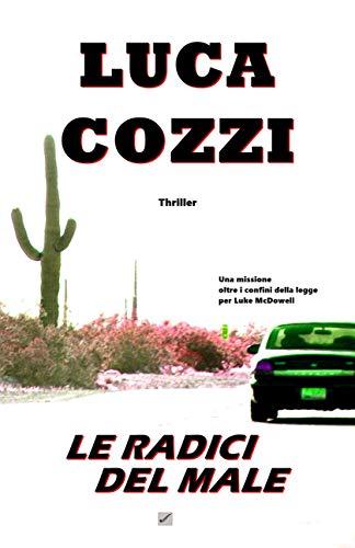LE RADICI DEL MALE (Thriller): Un'avventura appassionante, un'altra missione oltre i confini della legge per Luke McDowell (Serie di Luke McDowell Vol. 4)