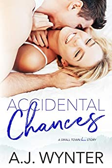 Accidental Chances: A Small Town Love Story (Chance Rapids Book 3) by [A.J. Wynter]
