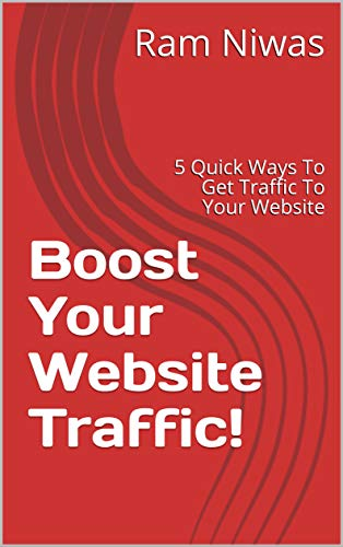 Boost Your Website Traffic!: 5 Quick Ways To Get Traffic To Your Website (English Edition)