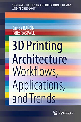 3D Printing Architecture: Workflows, Applications, and Trends (SpringerBriefs in Architectural Design and Technology) (English Edition)