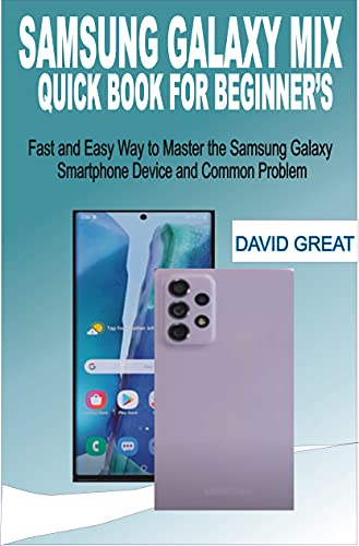 SAMSUNG GALAXY MIX QUICK BOOK FOR BEGINNERS: Fast and Easy Way to Master the Samsung Galaxy Smartphone Devices with and Common Problems (English Edition)