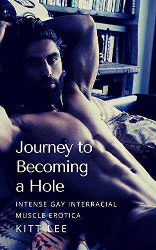 Journey to Becoming a Hole: Intense Gay Interracial Muscle Erotica (English Edition)