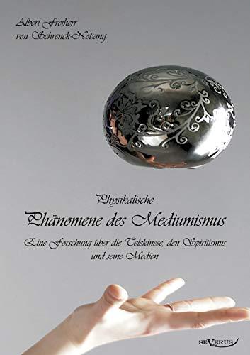 Physikalische Phänomene des Mediumismus: Eine Forschung über die Telekinese, den Spiritismus und seine Medien