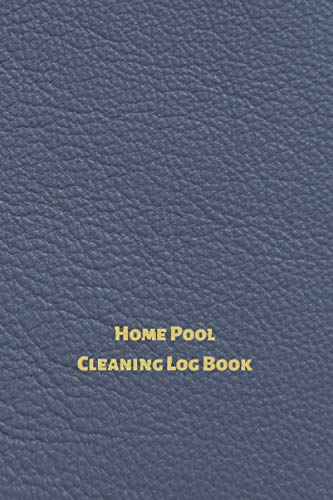 Home Pool Cleaning Log Book: Swimming Pool Maintenance & Cleaning Journal For Pool Owners.
