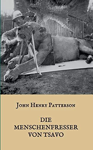 Die Menschenfresser von Tsavo: Die wahre Geschichte der menschenfressenden Löwen