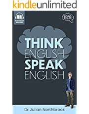 Think English, Speak English: How to Stop Performing Mental Gymnastics Every Time You Speak English (Quick 'n' Dirty English Learning Guides Book 1) (English Edition)