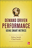 Demand Driven Performance: Using Smart Metrics