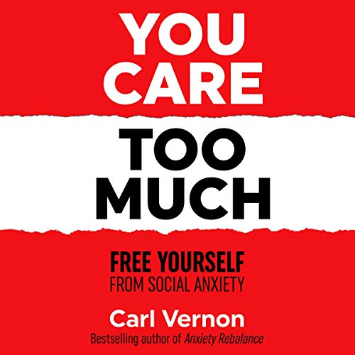 You Care Too Much: Free Yourself from Social Anxiety audiobook cover art