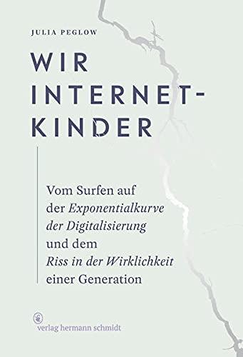 Wir Internetkinder: Vom Surfen auf der Exponentialkurve der Digitalisierung und dem Riss in der Wirklichkeit einer Generation