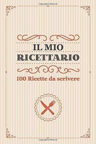 Il Mio Ricettario, Quaderno ricette da scrivere: libro dove puoi scrivere le tue ricette e i tuoi piatti preferiti B03