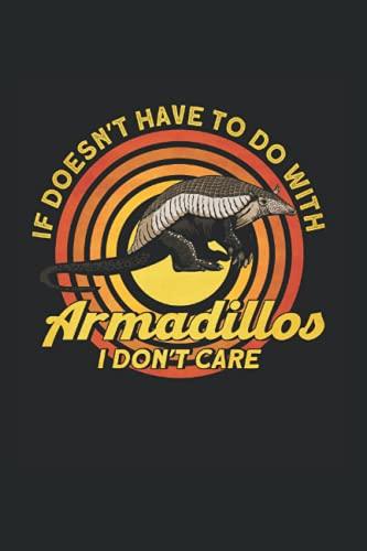 If Doesn't Have To Do With Armadillos I Don't Care: Gürteltier & Bedrohtes Tier Notizbuch 6'x9' Retro Kostüm Gürteltier Liebhaber Geschenk