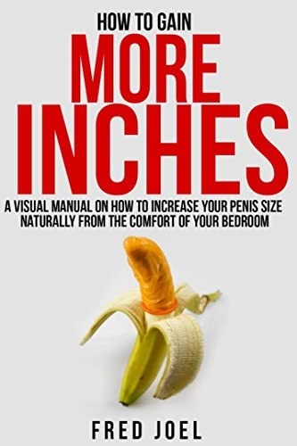 HOW TO GAIN MORE INCHES A Visual Manual on How to Increase Your Penis Size Naturally From The product image