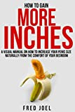 HOW TO GAIN MORE INCHES: A Visual Manual on How to Increase Your