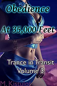 Obedience at 35,000 Feet (Trance in Transit Book 3) by [M. Kistulot]