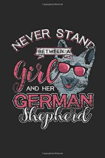 Never Stand Between A Girl And Her German Shepherd: Journal Gift Idea for Animal Lover - Blank Lined Notebook