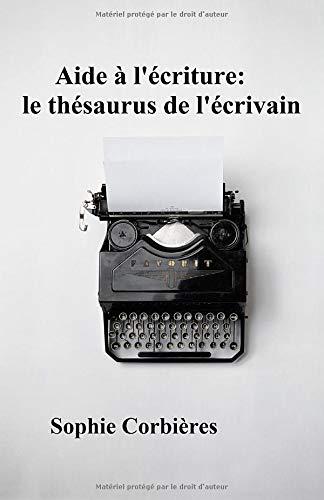 Aide à l'écriture: le thésaurus de l'écrivain: Comment décrire un visage, une silhouette, une émotion...