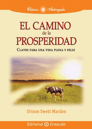 El Camino De La Prosperidad: Claves Para Una Vida Plena Y Peliz (Spanish Edition)