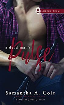 A Dead Man's Pulse: Trident Security Omega Team Book 1 by [Samantha A. Cole, Eve Arroyo]
