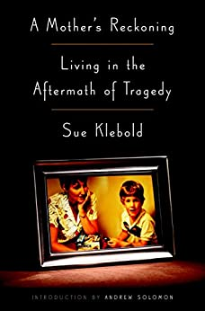 A Mother's Reckoning: Living in the Aftermath of Tragedy by [Sue Klebold, Andrew Solomon]