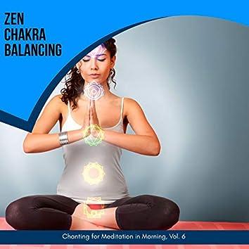 Zen Chakra Balancing - Chanting For Meditation In Morning, Vol. 6