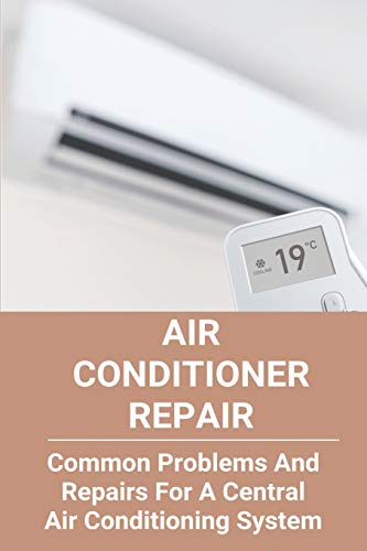 Air Conditioner Repair: Common Problems And Repairs For A Central Air Conditioning System: Auto Air Conditioner Repair