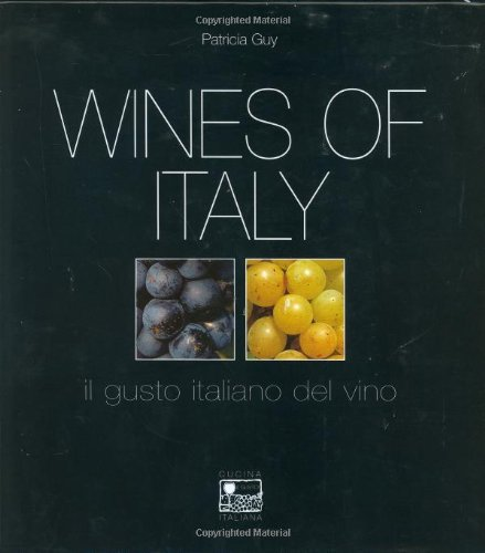 Wines of Italy: A Complete Guide to the Grape Varieties, Growing Regions and Classifications of Italian Wine