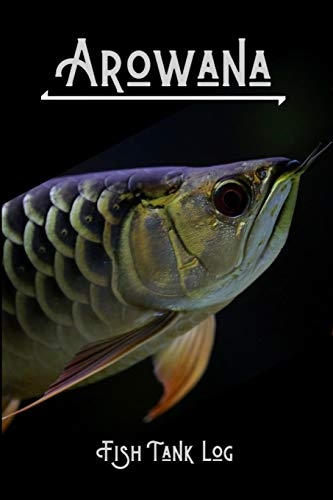 Arowana Fish Tank Log: Compact Arowana Aquarium Logging Book, Great For Tracking, Scheduling Routine Maintenance, Including Water Chemistry And Fish Health. Blank Lined (6x9 120 Pages)