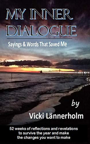 My Inner Dialogue: Sayings and Words That Saved Me: 52 weeks of reflections and revelations to survive the year and make the changes you want to make. (English Edition)