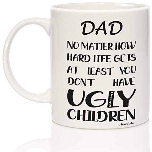 Dad birthday gifts from Daughter Son, Dad Mug Funny - Dad Christmas Gifts, Fathers Day Gift for Dad, Dad No Matter How Hard Life Gets At Least You Don't Have Ugly Children Mug
