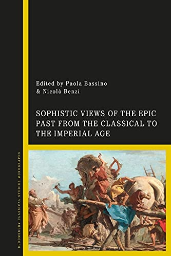 Sophistic Views of the Epic Past from the Classical to the Imperial Age