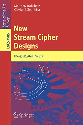 New Stream Cipher Designs: The eSTREAM Finalists (Lecture Notes in Computer Science (4986), Band 4986)