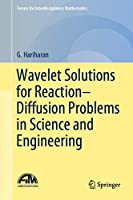 Wavelet Solutions for Reaction–Diffusion Problems in Science and Engineering (Forum for Interdisciplinary Mathematics)