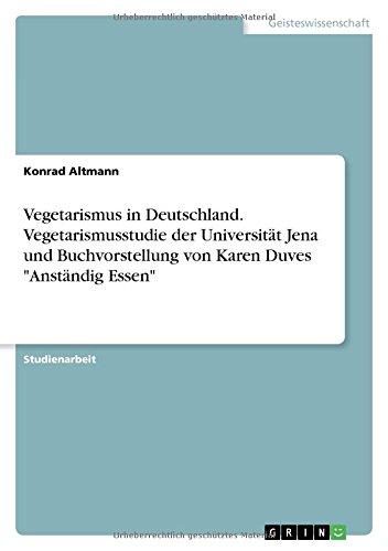 Vegetarismus in Deutschland. Vegetarismusstudie der Universität Jena und Buchvorstellung von Karen Duves