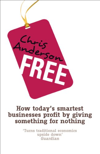 Free: How today's smartest businesses profit by giving something for nothing (English Edition)