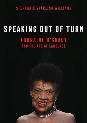 Speaking Out of Turn: Lorraine O'Grady and the Art of Language