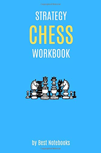 Strategy Chess Workbook: Simple Lined Notebook Journal For Beginners, Men, Women And Kids! Solve Problems, Improve Tactics, Find Your Best Plan, ... Ultimate Learning Book, 110 Pages, 6x9, Blue)