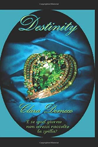 Destinity: e se quel giorno non avessi raccolto la spilla?