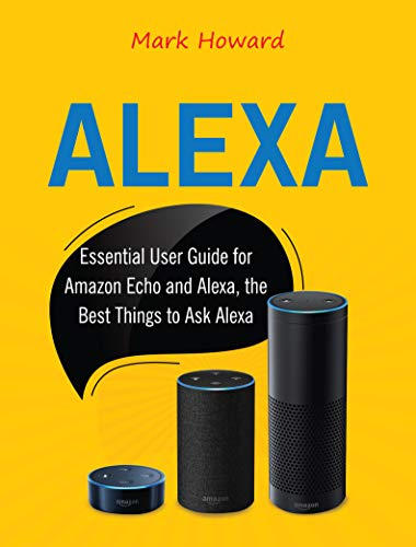 Alexa: Essential User Guide for Amazon Echo and Alexa, the Best Things to Ask Alexa (English Edition)