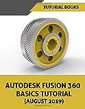 Autodesk Fusion 360 Basics Tutorial (August 2019) - Tutorial Books