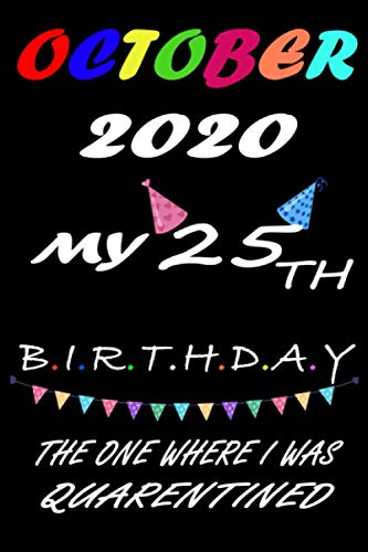 October 2020 My 25th Birthday The One Where I Was Quarantined: 25th Birthday gifts for Women and Men, Women, Dad, Mom, Friend, Her/ 25th Birthday ... Card Alternative, Retro birthday gag present