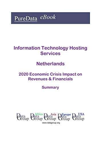 Information Technology Hosting Services Netherlands Summary: 2020 Economic Crisis Impact on Revenues & Financials (English Edition)