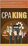 CPA KING - ¡GANAR MUCHO DINERO EN EFECTIVO CON MARKETING DE AFILIADO!