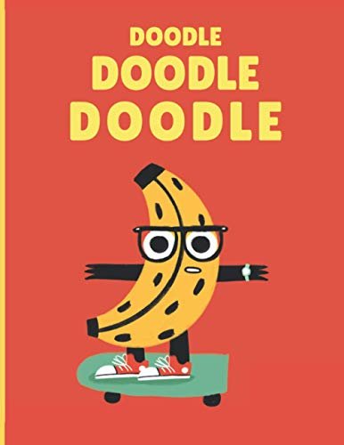 Doodle Doodle Doodle! Sketchbook for Kids - 8.5x11in / 120 pages / Banana Man in a Skateboard Cover: Perfect for Practicing Drawing, Writing, Doodling, Sketching of your Boys and Girls