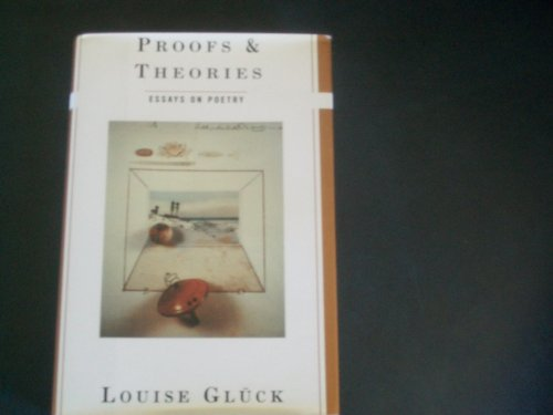 Proofs and Theories: Essays on Poetry