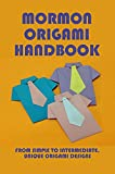 Mormon Origami Handbook: From Simple To Intermediate, Unique Origami Designs: Mormon Origami Basic Folds (English Edition)